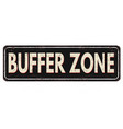 buffer zone vintage rusty metal sign vector image vector image