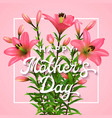happy mothers day greeting card with pink lilies vector image vector image