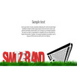 switzerland and a soccer ball at the gate vector image vector image