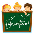 three kids and board with word education vector image vector image