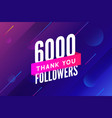 6000 followers greeting social card thank vector image vector image