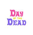 day dead handwritten lettering vector image vector image