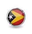 flag of east timor button with metal frame and vector image vector image