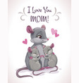 i love you mom cute cartoon mother mouse with her vector image