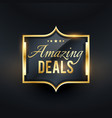 amazing deals golden label offers badge vector image vector image
