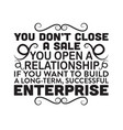 business quote you dont close a sale you open a vector image vector image