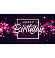 happy birthday pink bokeh sparkle glitter luxury vector image vector image