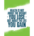 health is not about weight you lose it is vector image vector image