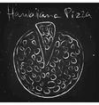 Hawaiiana pizza drawn in chalk on a blackboard vector image vector image