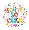 Youre so cute typography lettering decorative text