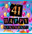 41th happy birthday card vector image vector image