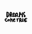 dreams come true shirt quote lettering vector image