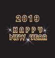 2019 happy new year greeting text vector image