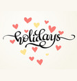 holidays hand written word with hearts vector image vector image
