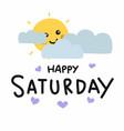 happy saturday cute sun smile and cloud cartoon vector image vector image