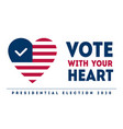 vote with your heart - presidential election in vector image vector image