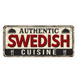 authentic swedish cuisine vintage rusty metal sign vector image vector image
