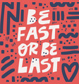be fast or be last hand drawn lettering vector image