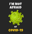 coronavirus slogan quote do not afraid covid19 vector image