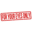 for your eyes only grunge rubber stamp vector image