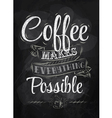 Coffee makes everything possible vector image vector image