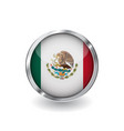 flag of mexico button with metal frame and shadow vector image vector image