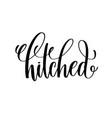hitched black and white hand ink lettering phrase vector image vector image