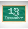 December 13 inscription in chalk on a blackboard vector image vector image