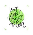 eat well travel often handwritten positive quote vector image vector image