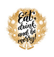 eat drink and be merry design of vector image vector image
