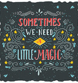 sometimes we need a little magic hand drawn quote vector image