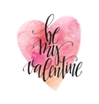 Watercolor Valentines Day Card lettering Be my vector image vector image