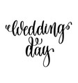 wedding day black and white hand ink lettering vector image vector image