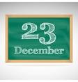 December 23 inscription in chalk on a blackboard vector image vector image
