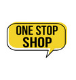 one stop shop speech bubble vector image vector image