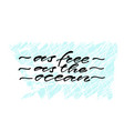 as free as the ocean handwritten positive quote vector image vector image