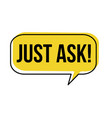 just ask speech bubble vector image vector image