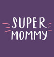 super mommy calligraphic letterings signs set vector image vector image
