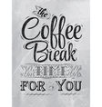 The coffee break time for you coal vector image vector image