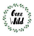 gone wild lettering vector image