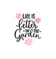 life is better in garden hand-lettering quote vector image