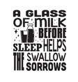 milk quote a glass milk before sleep helps the vector image