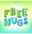 positive phrase free hugs made children letters vector image