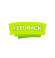 feedback banner or label green design element vector image vector image