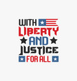 with liberty and justice for all vector image vector image