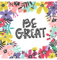 be great flowers design vector image vector image
