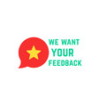 we want your feedback with speech bubble rate vector image