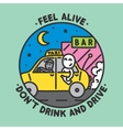 Feel alive dont drink and drive vector image vector image