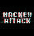 hacker attack glitch effect vector image