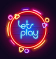 round colorful neon lets play sign vector image vector image